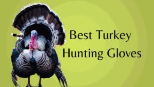 Best turkey hunting gloves